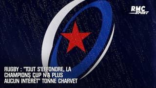 """Rugby : """"Tout s'effondre, la Champions Cup n'a plus aucun intérêt"""" tonne Charvet"""