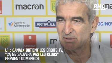 """L1 : Canal+ obtient les droits TV, """"Ça ne sauvera pas les clubs"""" prévient Domenech"""