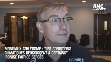 """Mondiaux d'athlétisme : """"Les conditions climatiques réussissent à certains"""" ironise Patrice Gergès, DTN de la Fédération française"""