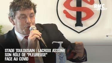 """Stade Toulousain : Lacroix assume son rôle de """"pleureuse"""" face au Covid"""