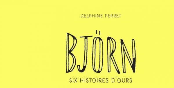 """""""Björn, 6 histoires d'ours"""" de Delphine Perret"""