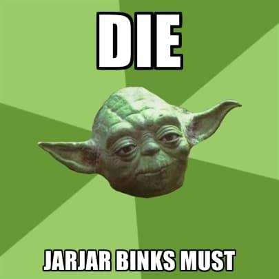 Mourir, Jar Jar Binks doit
