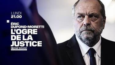 """""""Dupond-Moretti, l'ogre de la justice"""", sur BFMTV"""