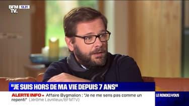 """Jérôme Lavrilleux: """"Je suis hors de ma vie depuis sept ans"""""""