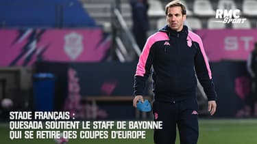 Stade Français : Quesada soutient le staff de Bayonne qui se retire des coupes d'Europe