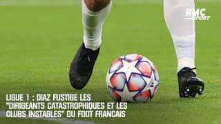 """Ligue 1 : Diaz fustige les """"dirigeants catastrophiques et les clubs instables"""" du foot français"""