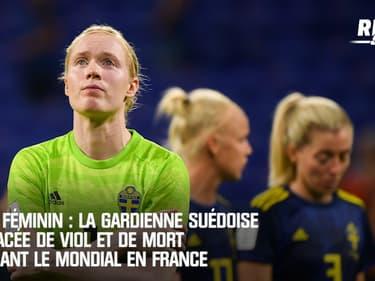 Foot féminin : La gardienne suédoise menacée de viol et de mort pendant le Mondial en France