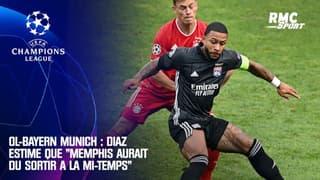 """OL-Bayern Munich : Diaz estime que """"Memphis aurait du sortir à la mi-temps"""""""