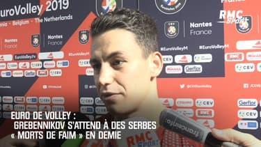 Euro de volley : Grebennikov s'attend à des Serbes « morts de faim » en demie