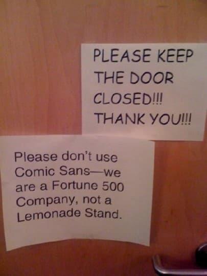 """""""Merci de ne pas utiliser Comic Sans, nous faisons partie du classement des 500 premières entreprises américaines, nous ne sommes pas un stand de limonade"""""""