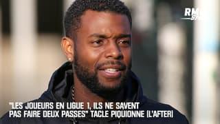 """""""Les joueurs en Ligue 1, ils ne savent pas faire deux passes"""" tacle Piquionne (L'After)"""