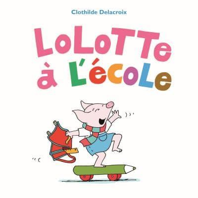 Lolotte à l'école de Clothilde Delacroix. A partir de 2 ans.