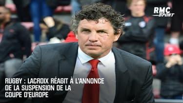 Rugby : Lacroix réagit à l'annonce de la suspension de la coupe d'Europe