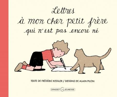 """> """"Lettres à mon cher petit frère qui n'est pas encore né"""" de Frédéric Kessler et Alain Pilon"""
